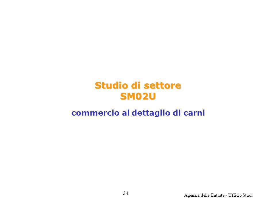 Agenzia delle Entrate - Ufficio Studi Studio di settore SM02U Studio di settore SM02U commercio al dettaglio di carni 34