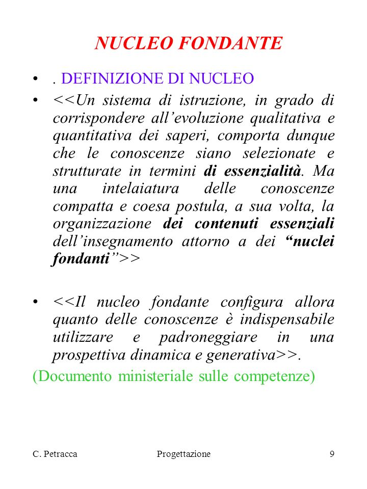 C. PetraccaProgettazione9 NUCLEO FONDANTE. DEFINIZIONE DI NUCLEO > >. (Documento ministeriale sulle competenze)