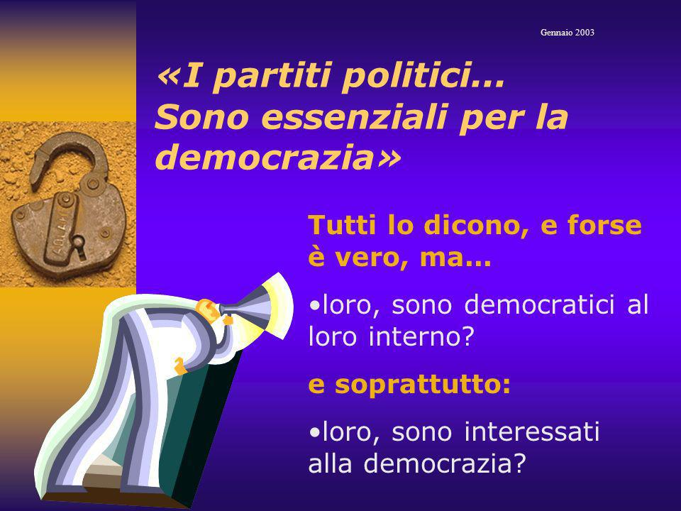 «I partiti politici... Sono essenziali per la democrazia» Tutti lo dicono, e forse è vero, ma...