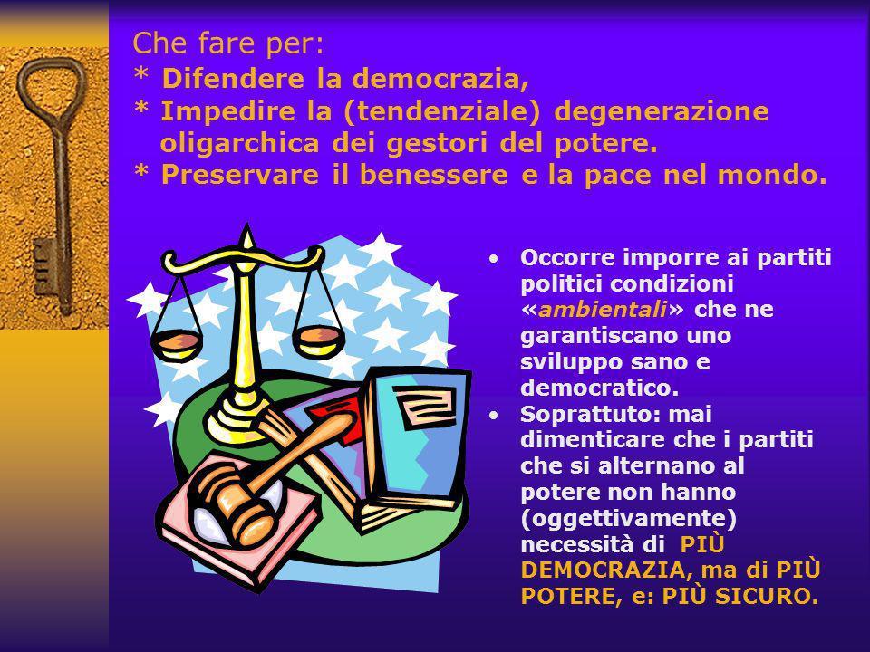 Che fare per: * Difendere la democrazia, * Impedire la (tendenziale) degenerazione oligarchica dei gestori del potere.