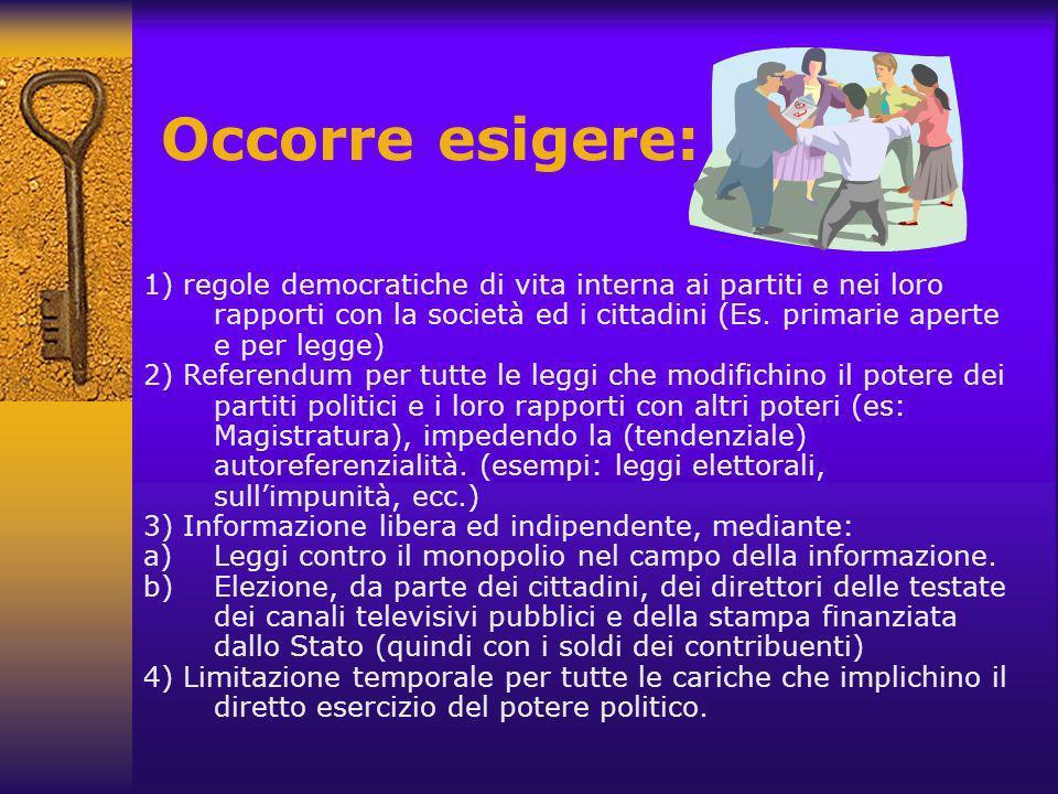 Occorre esigere: 1) regole democratiche di vita interna ai partiti e nei loro rapporti con la società ed i cittadini (Es.