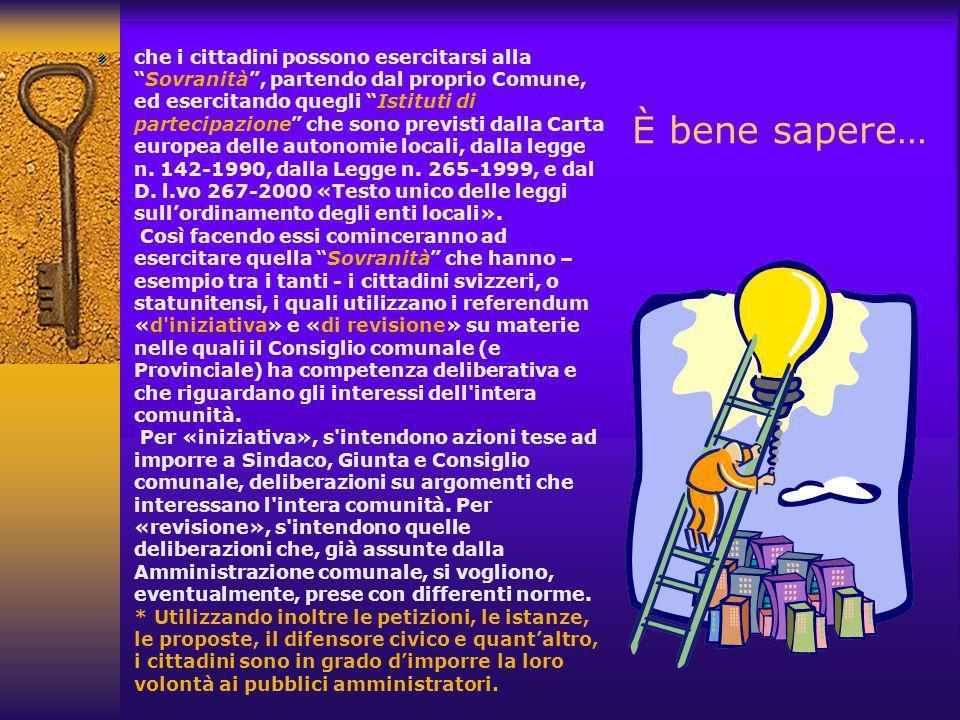 È bene sapere… che i cittadini possono esercitarsi allaSovranità, partendo dal proprio Comune, ed esercitando quegli Istituti di partecipazione che sono previsti dalla Carta europea delle autonomie locali, dalla legge n.