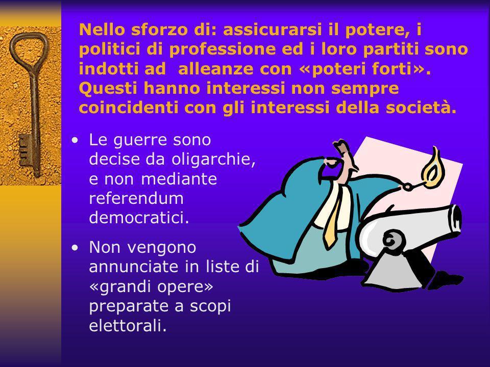 Nello sforzo di: assicurarsi il potere, i politici di professione ed i loro partiti sono indotti ad alleanze con «poteri forti».