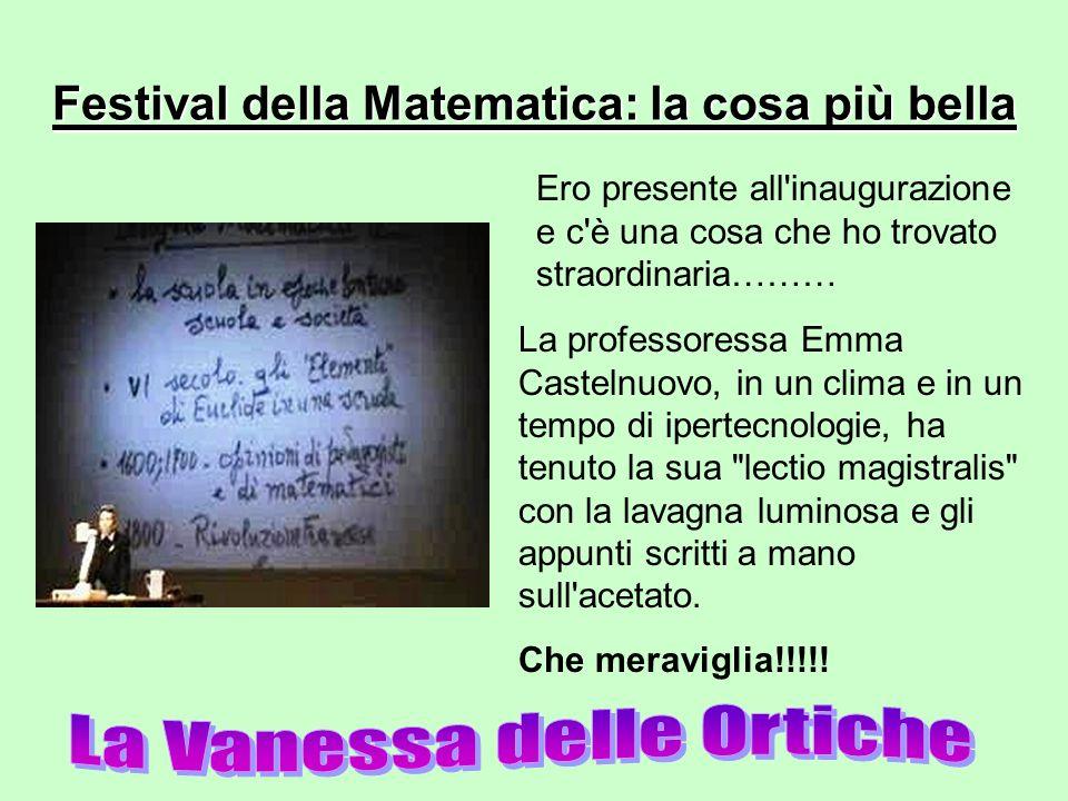 Festival della Matematica: la cosa più bella La professoressa Emma Castelnuovo, in un clima e in un tempo di ipertecnologie, ha tenuto la sua