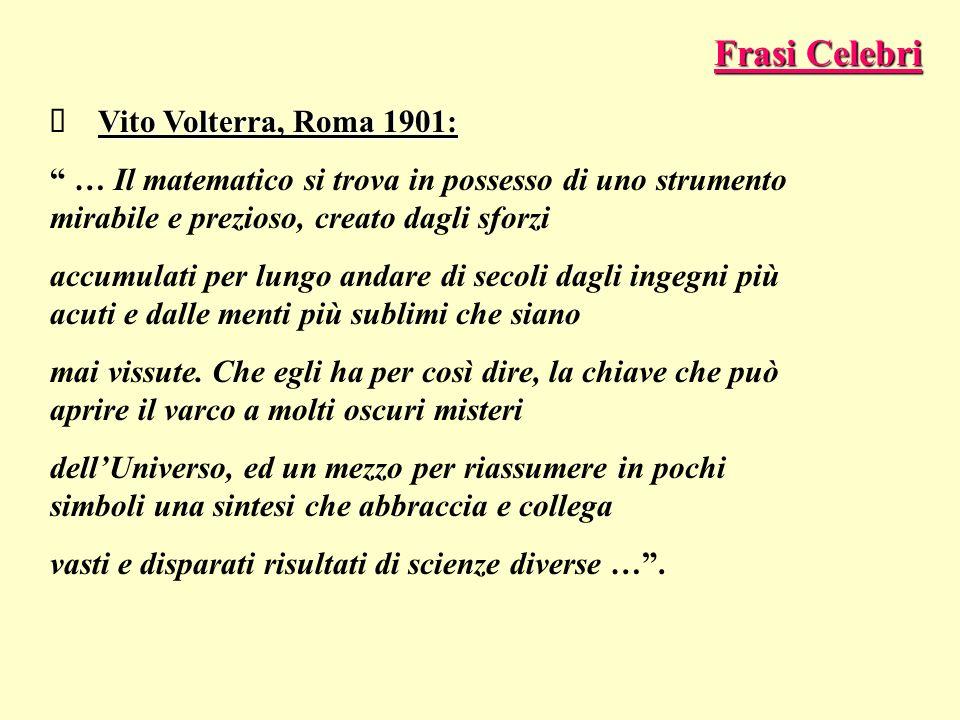 Vito Volterra, Roma 1901: … Il matematico si trova in possesso di uno strumento mirabile e prezioso, creato dagli sforzi accumulati per lungo andare d