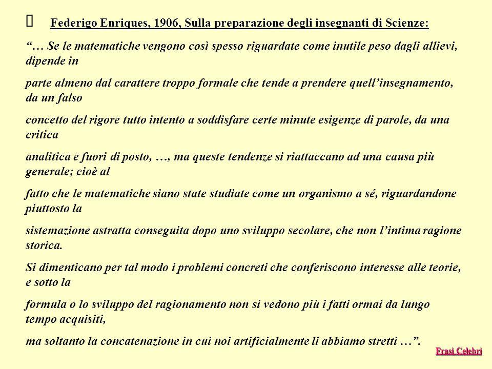 Federigo Enriques, 1906, Sulla preparazione degli insegnanti di Scienze: … Se le matematiche vengono così spesso riguardate come inutile peso dagli al
