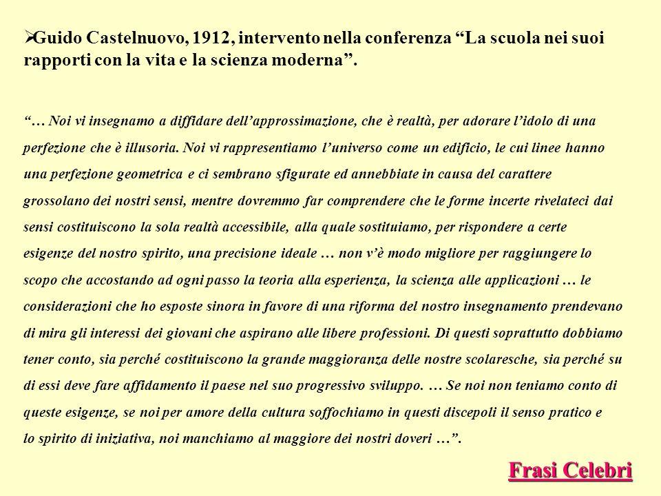 Guido Castelnuovo, 1912, intervento nella conferenza La scuola nei suoi rapporti con la vita e la scienza moderna. … Noi vi insegnamo a diffidare dell