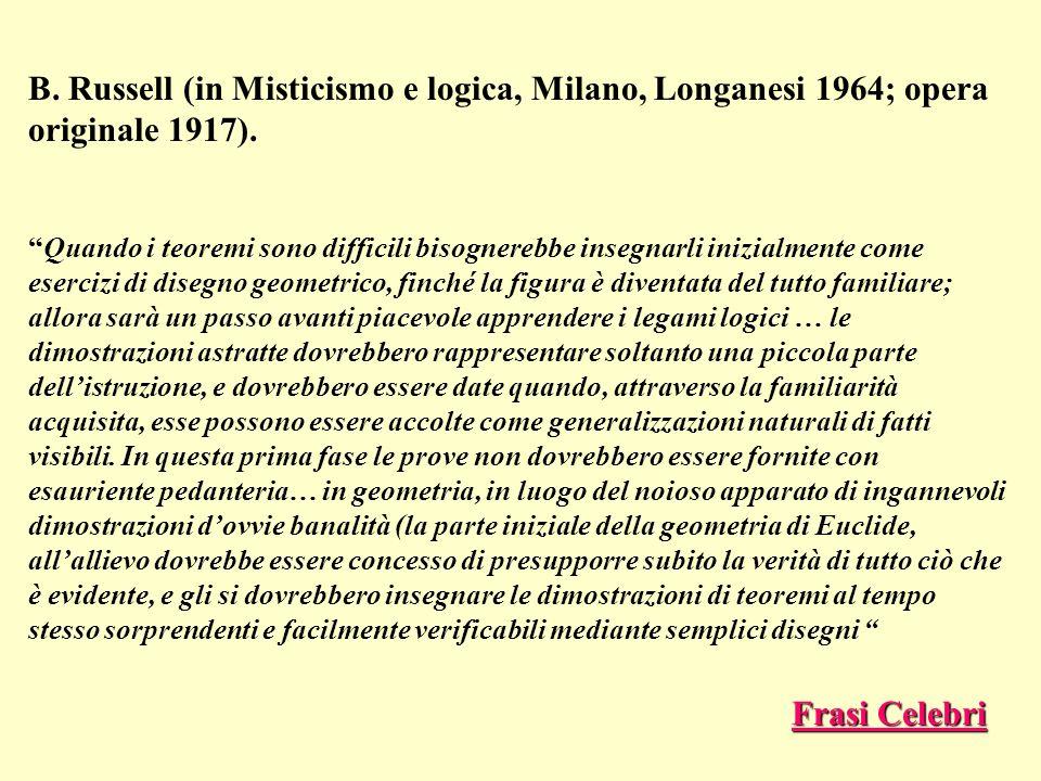 B. Russell (in Misticismo e logica, Milano, Longanesi 1964; opera originale 1917). Quando i teoremi sono difficili bisognerebbe insegnarli inizialment
