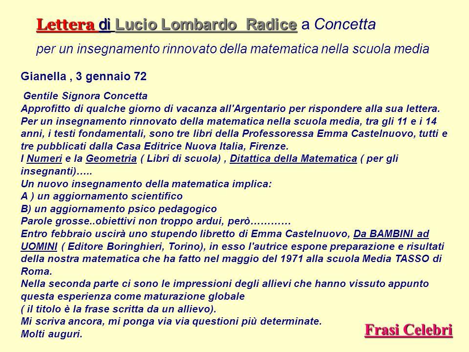 Lettera di Lucio Lombardo Radice Lettera di Lucio Lombardo Radice a Concetta per un insegnamento rinnovato della matematica nella scuola media Gianell
