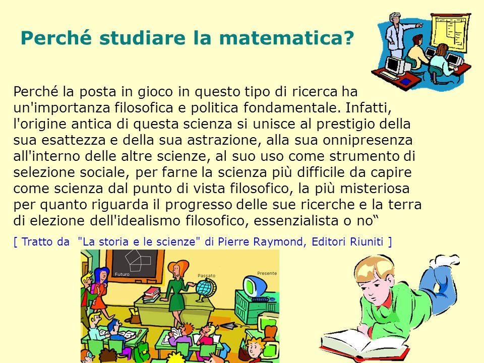 Perché studiare la matematica? Perché la posta in gioco in questo tipo di ricerca ha un'importanza filosofica e politica fondamentale. Infatti, l'orig