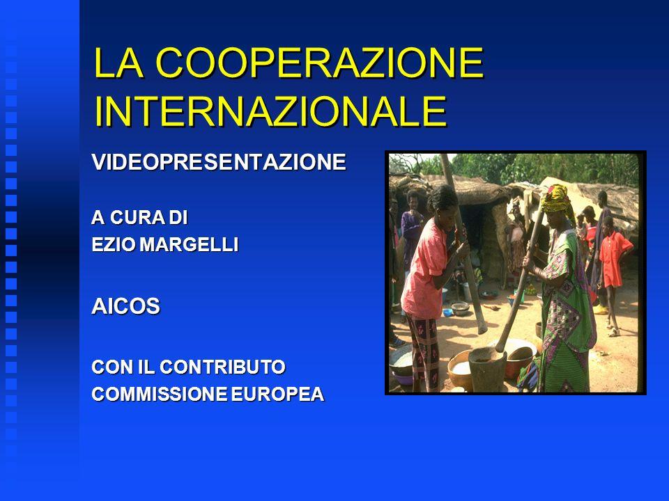 LA COOPERAZIONE INTERNAZIONALE VIDEOPRESENTAZIONE A CURA DI EZIO MARGELLI AICOS CON IL CONTRIBUTO COMMISSIONE EUROPEA
