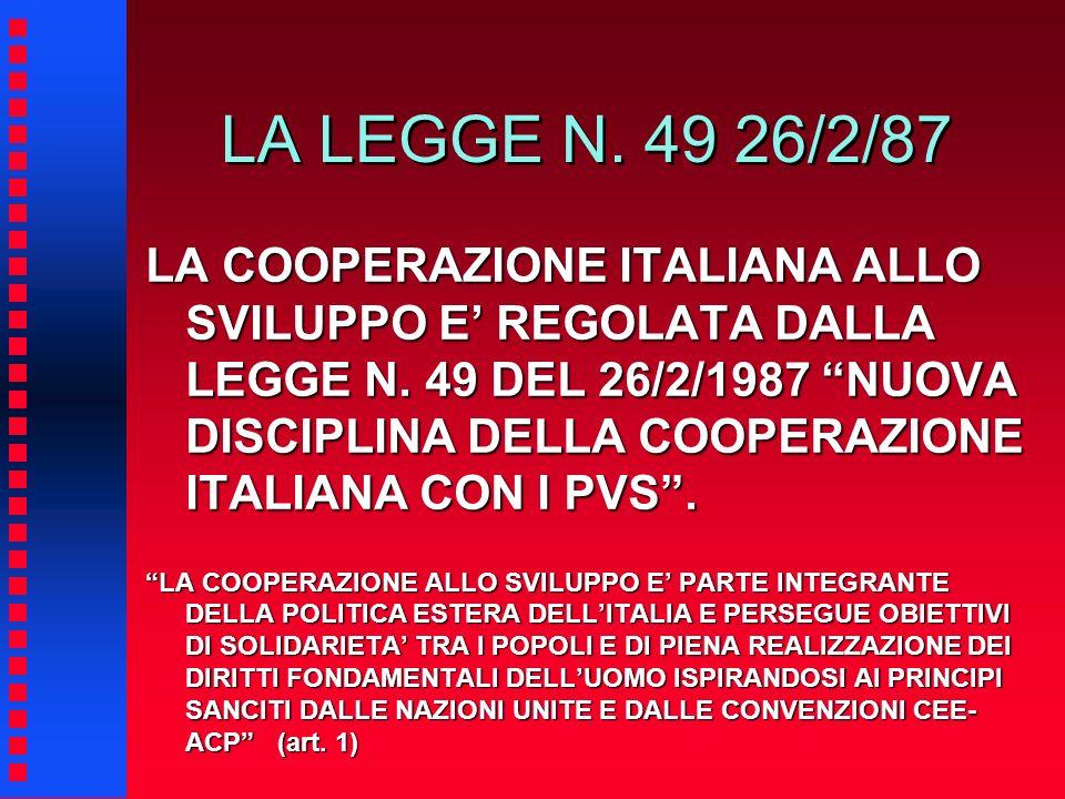 LA LEGGE N. 49 26/2/87 LA COOPERAZIONE ITALIANA ALLO SVILUPPO E REGOLATA DALLA LEGGE N. 49 DEL 26/2/1987 NUOVA DISCIPLINA DELLA COOPERAZIONE ITALIANA