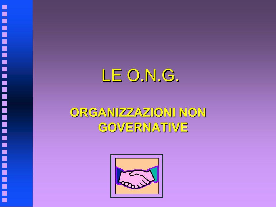 LE O.N.G. ORGANIZZAZIONI NON GOVERNATIVE