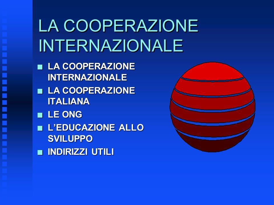 LA COOPERAZIONE INTERNAZIONALE n LA COOPERAZIONE INTERNAZIONALE n LA COOPERAZIONE ITALIANA n LE ONG n LEDUCAZIONE ALLO SVILUPPO n INDIRIZZI UTILI