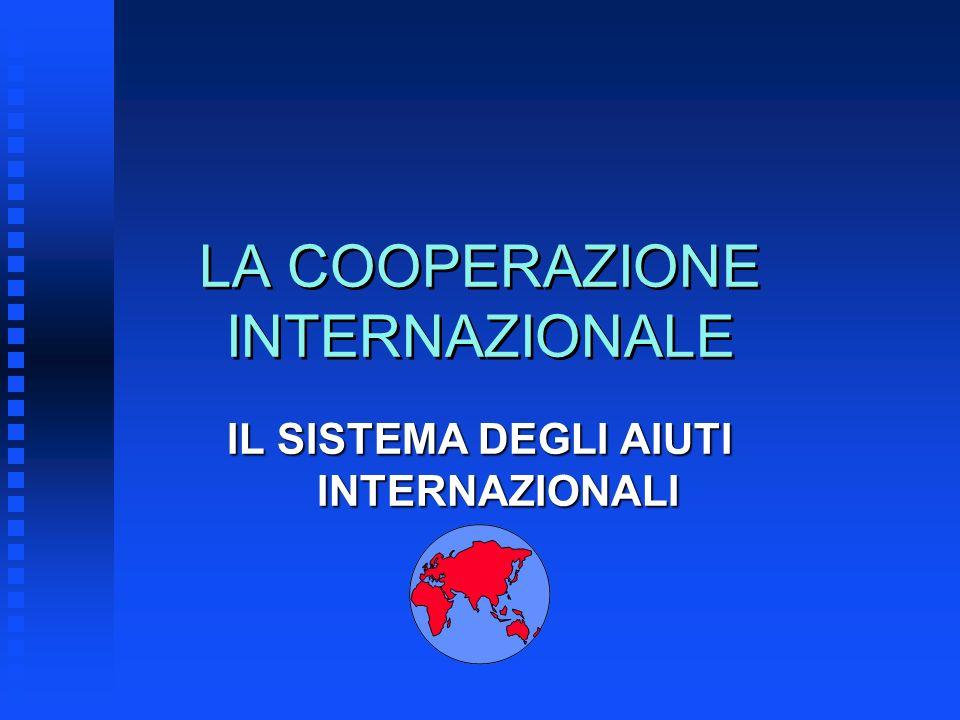 LA COOPERAZIONE INTERNAZIONALE IL SISTEMA DEGLI AIUTI INTERNAZIONALI