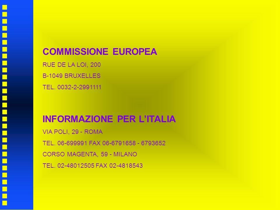 COMMISSIONE EUROPEA RUE DE LA LOI, 200 B-1049 BRUXELLES TEL. 0032-2-2991111 INFORMAZIONE PER LITALIA VIA POLI, 29 - ROMA TEL. 06-699991 FAX 06-6791658
