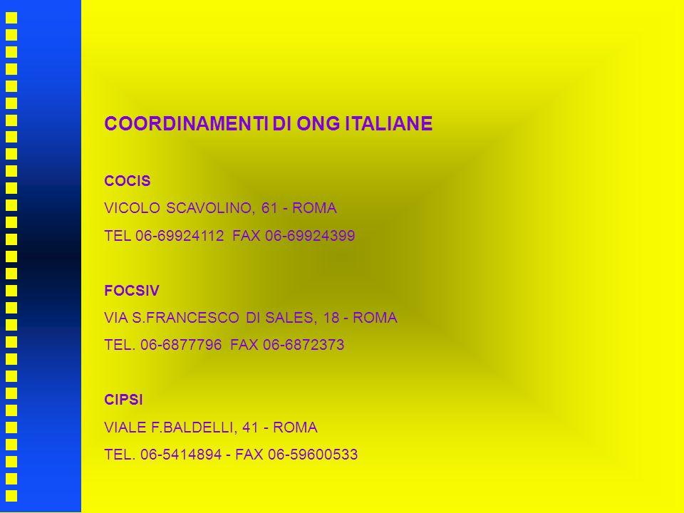 COORDINAMENTI DI ONG ITALIANE COCIS VICOLO SCAVOLINO, 61 - ROMA TEL 06-69924112 FAX 06-69924399 FOCSIV VIA S.FRANCESCO DI SALES, 18 - ROMA TEL. 06-687