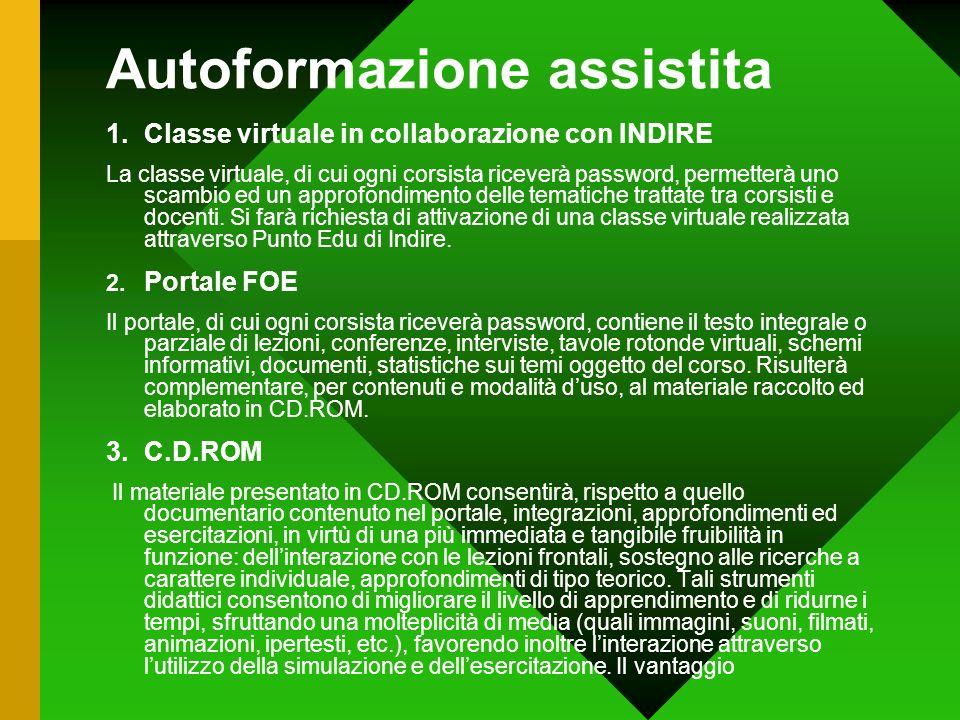 Autoformazione assistita 1.Classe virtuale in collaborazione con INDIRE La classe virtuale, di cui ogni corsista riceverà password, permetterà uno scambio ed un approfondimento delle tematiche trattate tra corsisti e docenti.