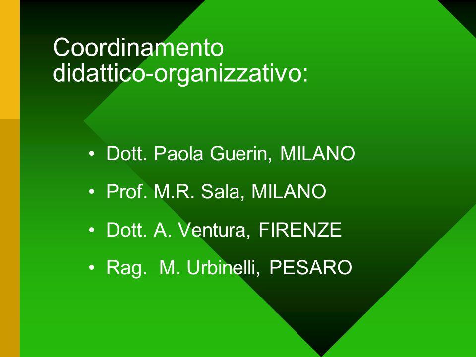 Coordinamento didattico-organizzativo: Dott. Paola Guerin, MILANO Prof. M.R. Sala, MILANO Dott. A. Ventura, FIRENZE Rag. M. Urbinelli, PESARO