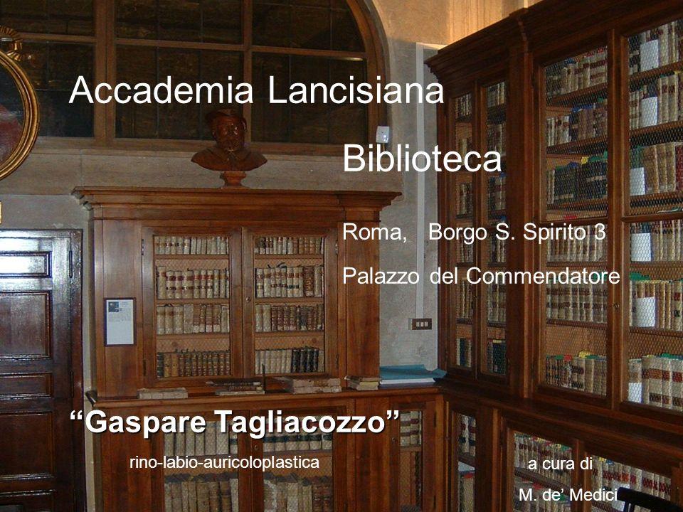 Accademia Lancisiana Biblioteca Roma, Borgo S. Spirito 3 Palazzo del Commendatore Gaspare Tagliacozzo a cura di M. de Medici rino-labio-auricoloplasti