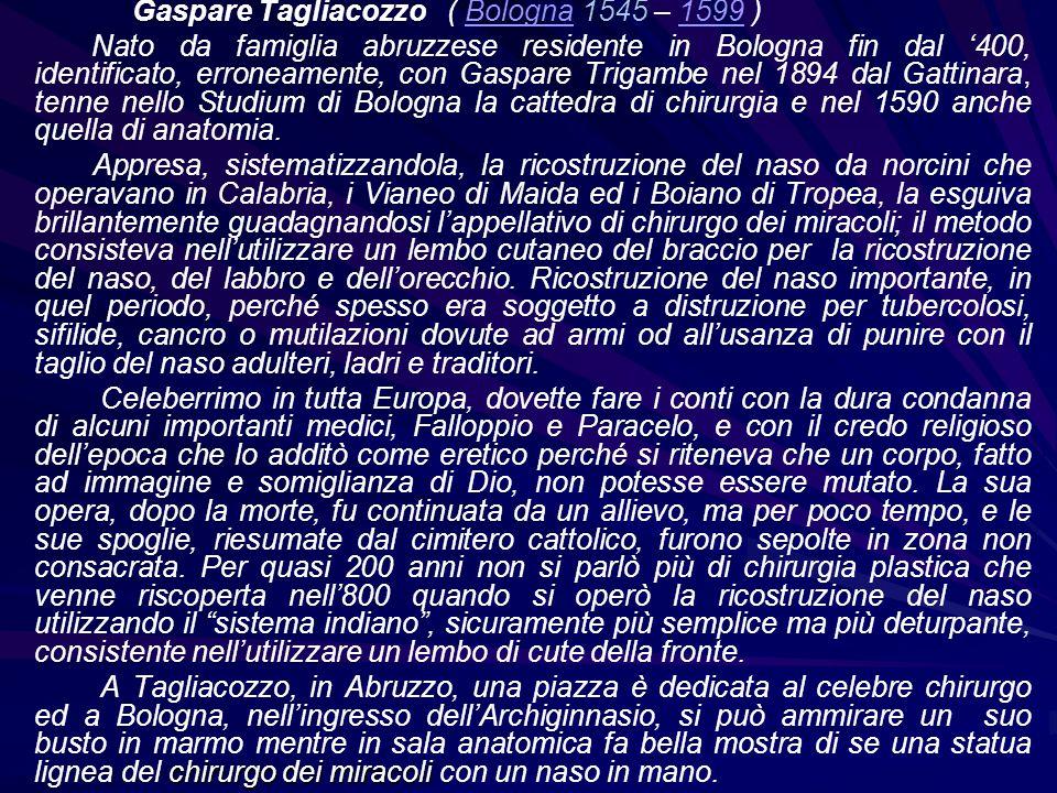 Gaspare Tagliacozzo ( Bologna 1545 – 1599 )Bologna1599 Nato da famiglia abruzzese residente in Bologna fin dal 400, identificato, erroneamente, con Ga