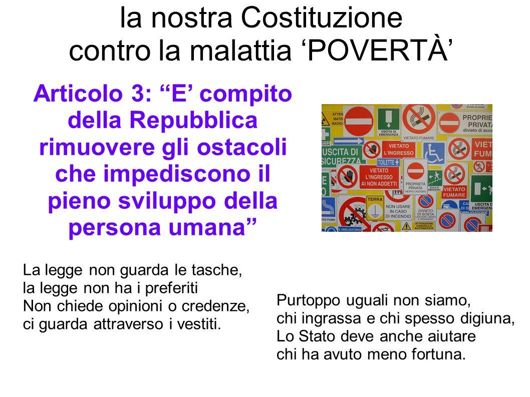 Articolo 3: E compito della Repubblica rimuovere gli ostacoli che impediscono il pieno sviluppo della persona umana la nostra Costituzione contro la m