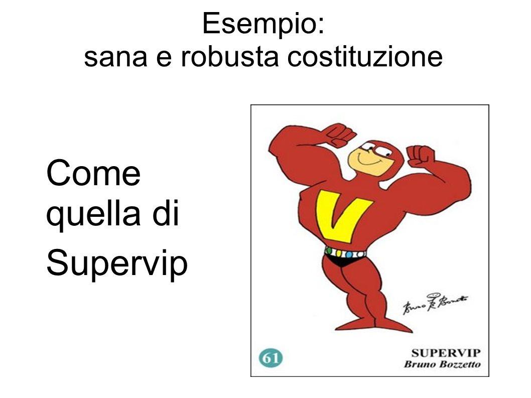 Esempio: sana e robusta costituzione Come quella di Supervip