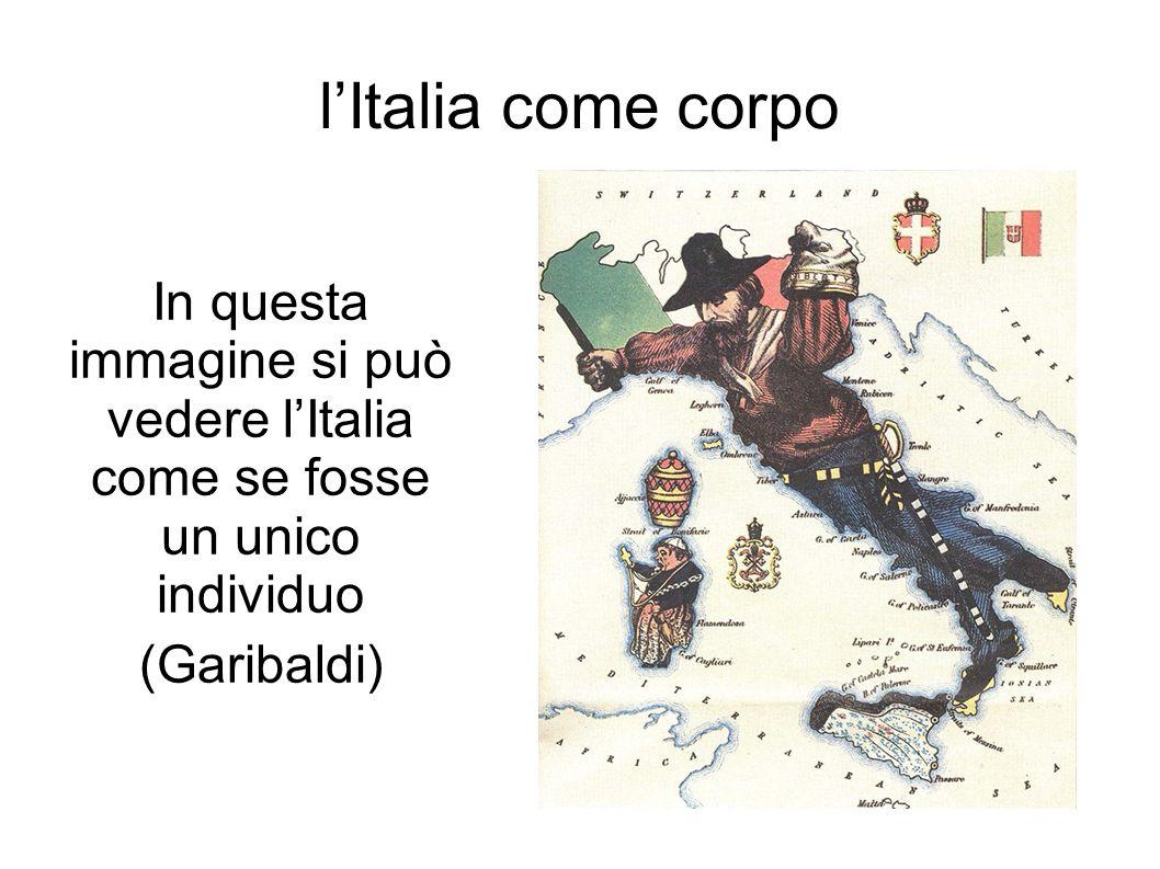 In questa immagine si può vedere lItalia come se fosse un unico individuo (Garibaldi) lItalia come corpo