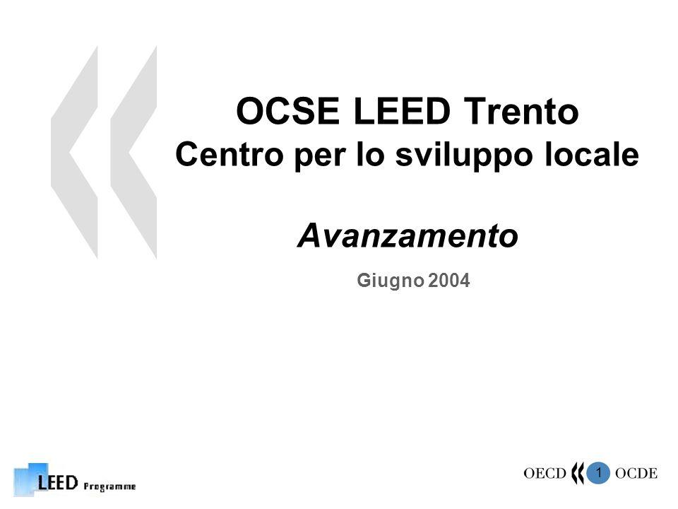 1 OCSE LEED Trento Centro per lo sviluppo locale Avanzamento Giugno 2004