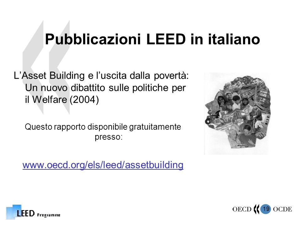 19 Pubblicazioni LEED in italiano LAsset Building e luscita dalla povertà: Un nuovo dibattito sulle politiche per il Welfare (2004) Questo rapporto disponibile gratuitamente presso: www.oecd.org/els/leed/assetbuilding