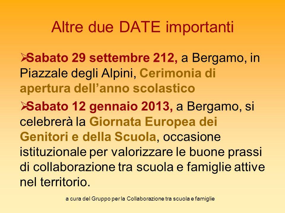 a cura del Gruppo per la Collaborazione tra scuola e famiglie Altre due DATE importanti Sabato 29 settembre 212, a Bergamo, in Piazzale degli Alpini,
