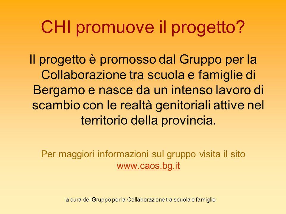 a cura del Gruppo per la Collaborazione tra scuola e famiglie CHI promuove il progetto? Il progetto è promosso dal Gruppo per la Collaborazione tra sc