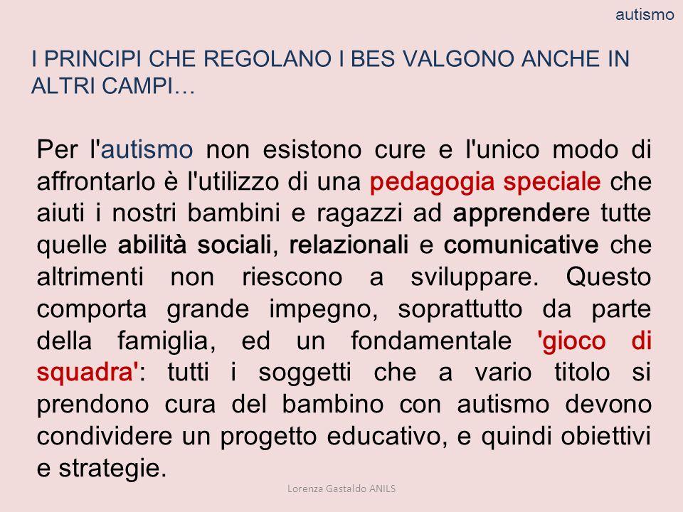 Lorenza Gastaldo ANILS Per l'autismo non esistono cure e l'unico modo di affrontarlo è l'utilizzo di una pedagogia speciale che aiuti i nostri bambini