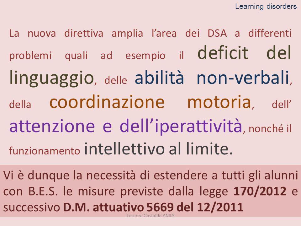 A tutte queste tipologie, la Direttiva del 27 dicembre scorso estende i benefìci della citata Legge 170/10, vale a dire le misure compensative & dispensative Lorenza Gastaldo ANILS