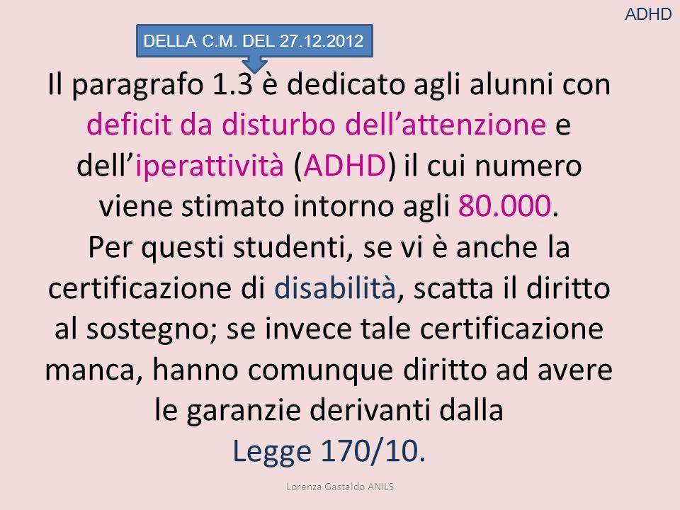 DELLA C.M. DEL 27.12.2012 Il paragrafo 1.3 è dedicato agli alunni con deficit da disturbo dellattenzione e delliperattività (ADHD) il cui numero viene