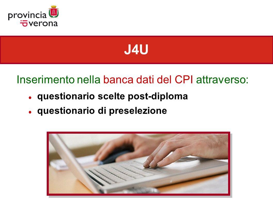 J4U Inserimento nella banca dati del CPI attraverso: questionario scelte post-diploma questionario di preselezione