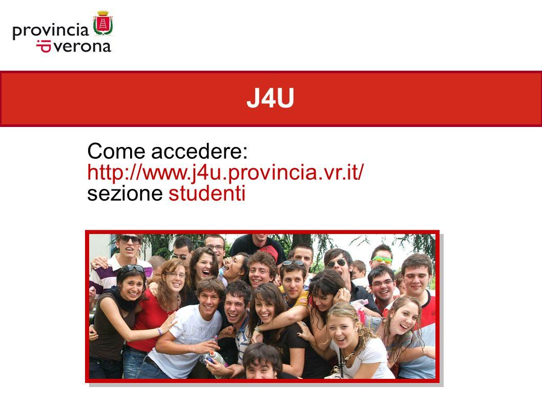 J4U Come accedere: http://www.j4u.provincia.vr.it/ sezione studenti