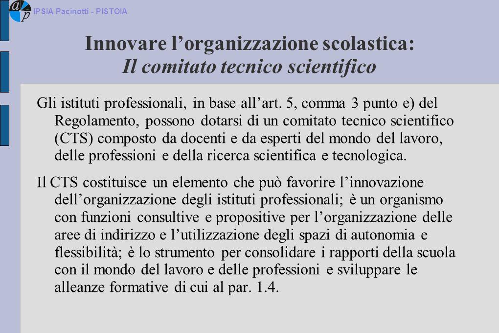 Innovare lorganizzazione scolastica: Il comitato tecnico scientifico Gli istituti professionali, in base allart. 5, comma 3 punto e) del Regolamento,