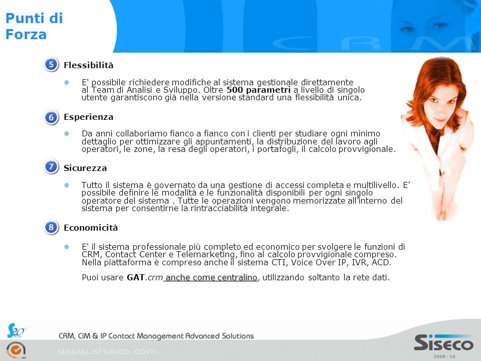 2008 - 10 Flessibilità E' possibile richiedere modifiche al sistema gestionale direttamente al Team di Analisi e Sviluppo. Oltre 500 parametri a livel