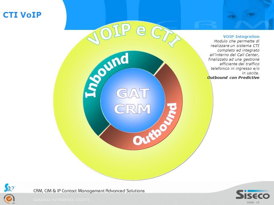 2008 - 15 VOIP Integration Modulo che permette di realizzare un sistema CTI completo ed integrato allinterno del Call Center, finalizzato ad una gesti