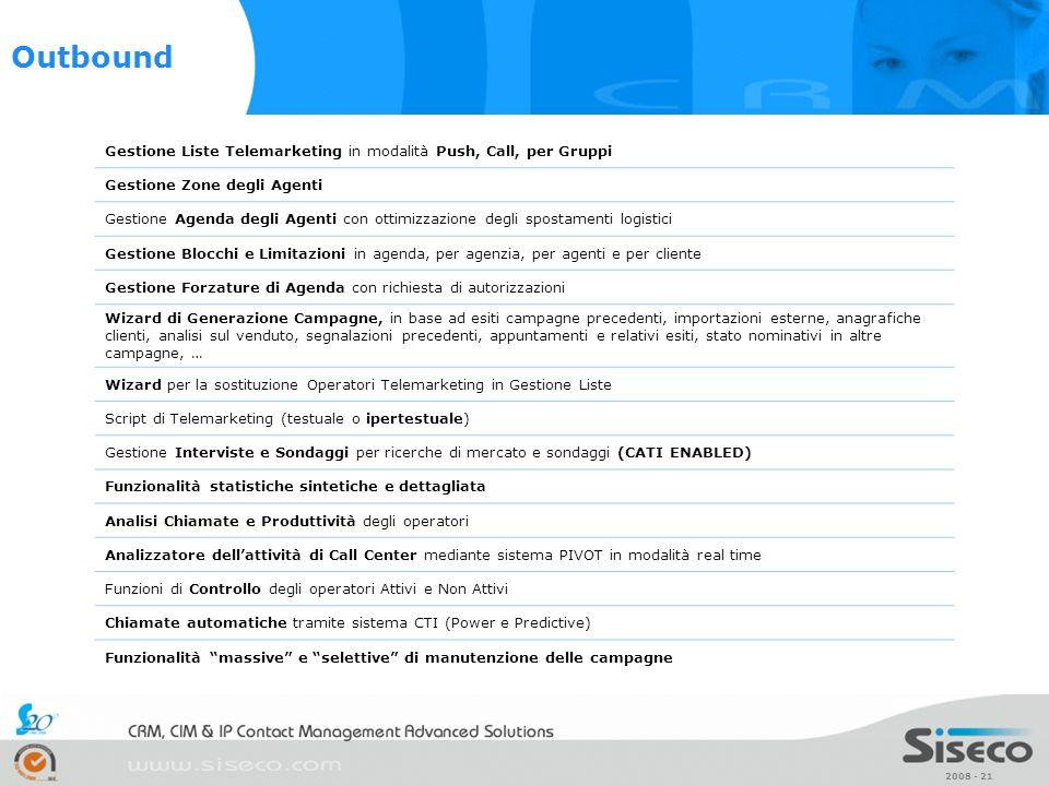 2008 - 21 Gestione Liste Telemarketing in modalità Push, Call, per Gruppi Gestione Zone degli Agenti Gestione Agenda degli Agenti con ottimizzazione d