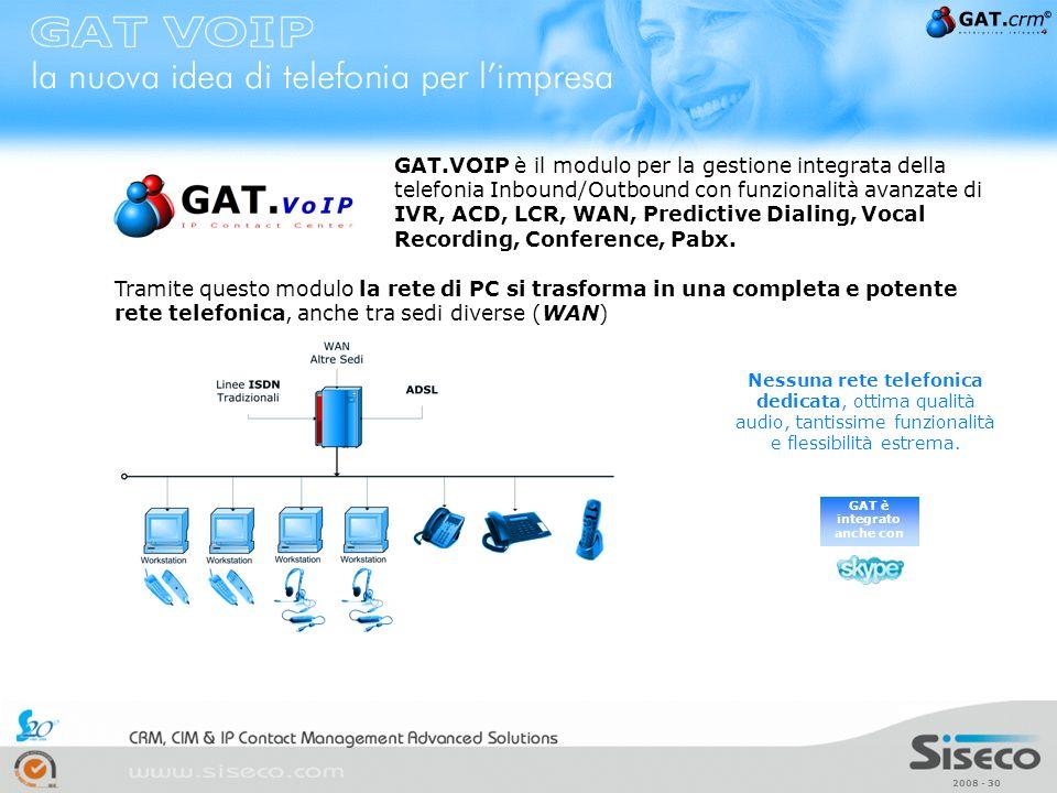 2008 - 30 GAT è integrato anche con GAT.VOIP è il modulo per la gestione integrata della telefonia Inbound/Outbound con funzionalità avanzate di IVR,