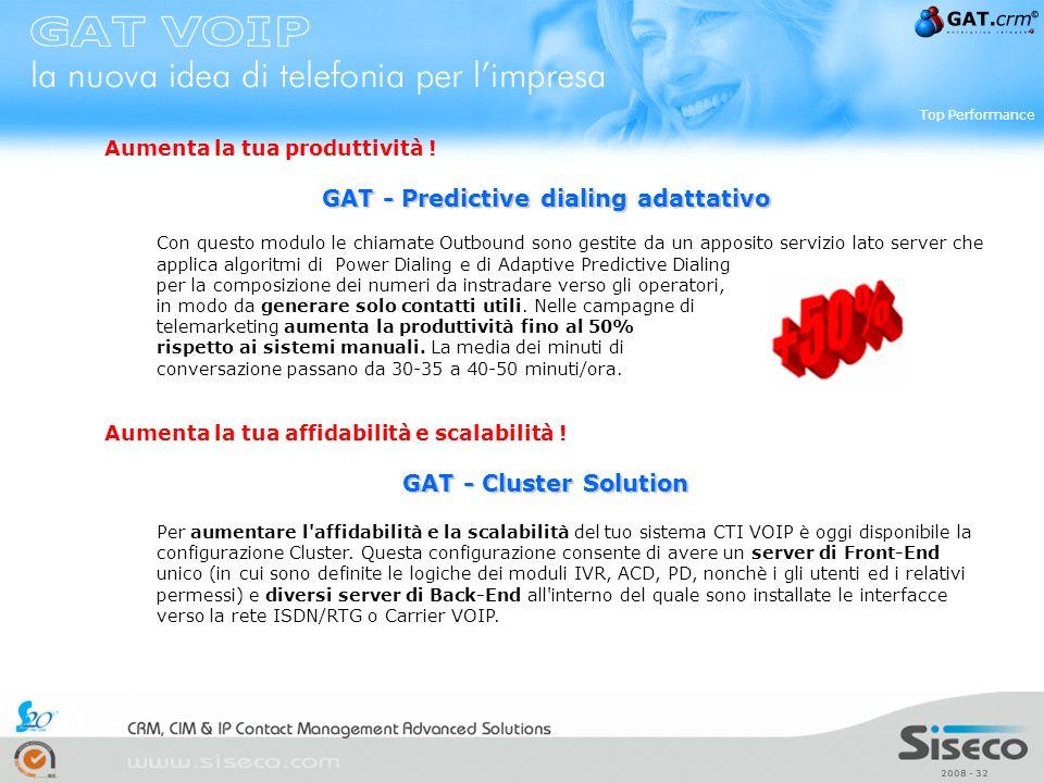 2008 - 32 Aumenta la tua produttività ! GAT - Predictive dialing adattativo Con questo modulo le chiamate Outbound sono gestite da un apposito servizi