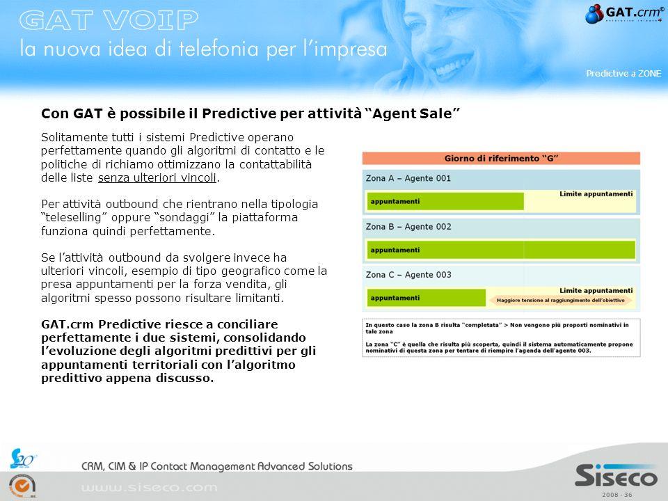 2008 - 36 Predictive a ZONE Solitamente tutti i sistemi Predictive operano perfettamente quando gli algoritmi di contatto e le politiche di richiamo o