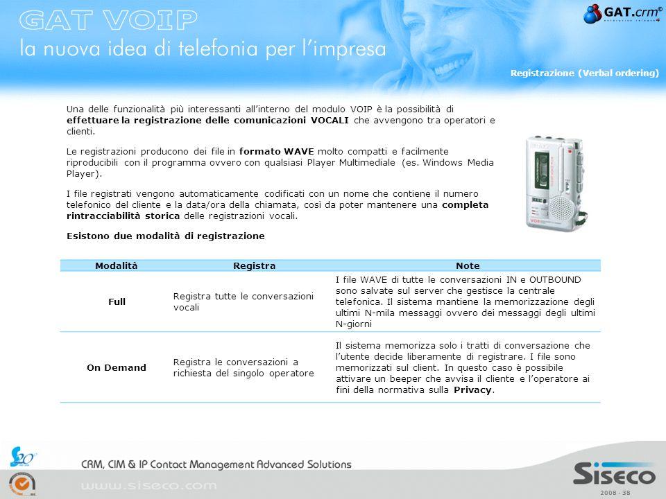 2008 - 38 Una delle funzionalità più interessanti allinterno del modulo VOIP è la possibilità di effettuare la registrazione delle comunicazioni VOCAL