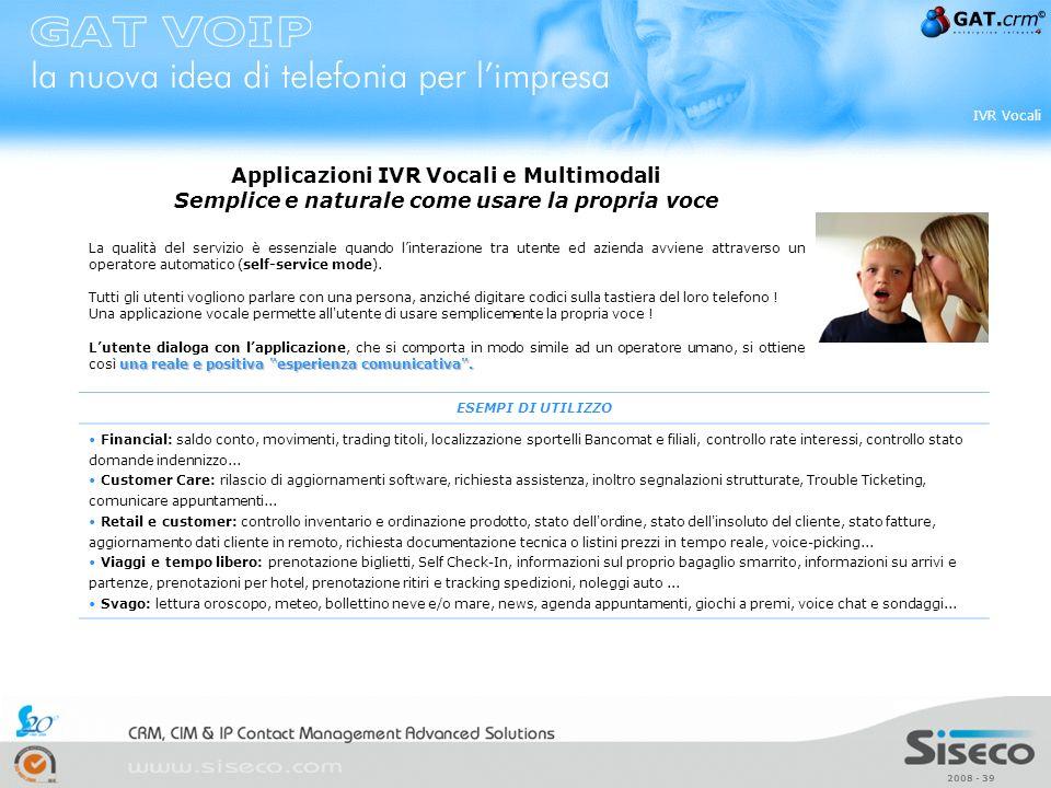 2008 - 39 IVR Vocali Applicazioni IVR Vocali e Multimodali Semplice e naturale come usare la propria voce La qualità del servizio è essenziale quando