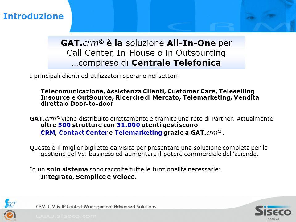 2008 - 4 I principali clienti ed utilizzatori operano nei settori: Telecomunicazione, Assistenza Clienti, Customer Care, Teleselling Insource e OutSou
