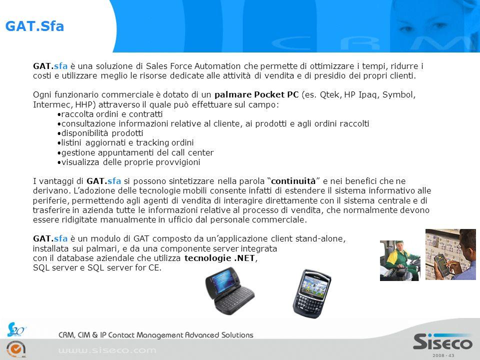 2008 - 43 GAT.sfa è una soluzione di Sales Force Automation che permette di ottimizzare i tempi, ridurre i costi e utilizzare meglio le risorse dedica