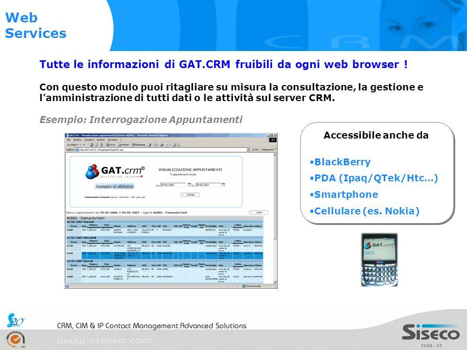 2008 - 45 Tutte le informazioni di GAT.CRM fruibili da ogni web browser ! Con questo modulo puoi ritagliare su misura la consultazione, la gestione e