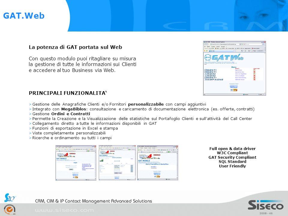 2008 - 46 Full open & data driver W3C Compliant GAT Security Compliant SQL Standard User Friendly La potenza di GAT portata sul Web Con questo modulo